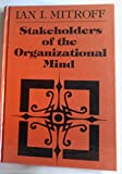 Stakeholders of the Organizational Mind: Toward aNew View of Organizational Policy Making