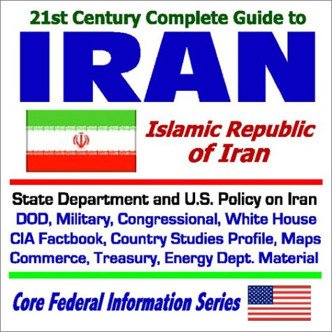 Read Online 21st Century Complete Guide to Iran - Islamic Republic of Iran - DOD, Military, Congressional, White House, Commerce, Treasury, and Energy Department ... on Iran (Core Federal Information Series) pdf epub