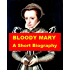 Bloody Mary - A Short Biography