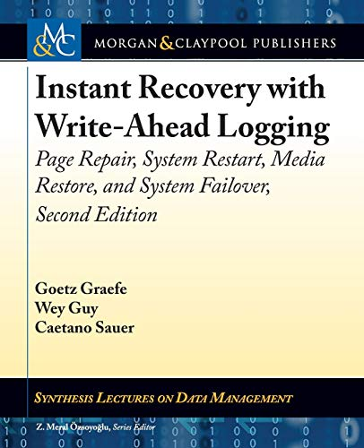 Instant Recovery with Write-Ahead Logging: Page Repair, System Restart, Media Restore, and System Failover, Second Edition (Synthesis Lectures on Data ()