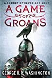 A Game of Groans, George R. R. Washington and Alan Goldsher, 1250011264