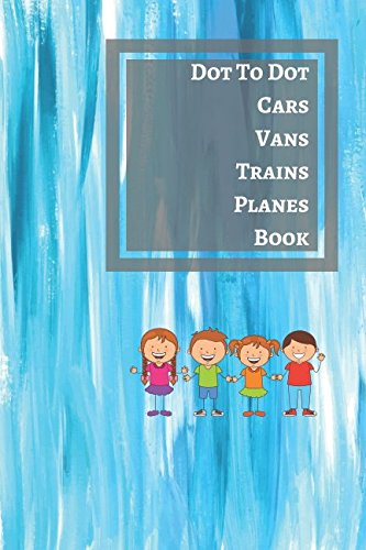 Read Online Dot To Dot Cars Vans Trains Planes Book: Color And Activity Book For Kids Toddlers Boys And Girls Small pdf