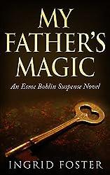 My Father's Magic: An Esme Bohlin Suspense Novel