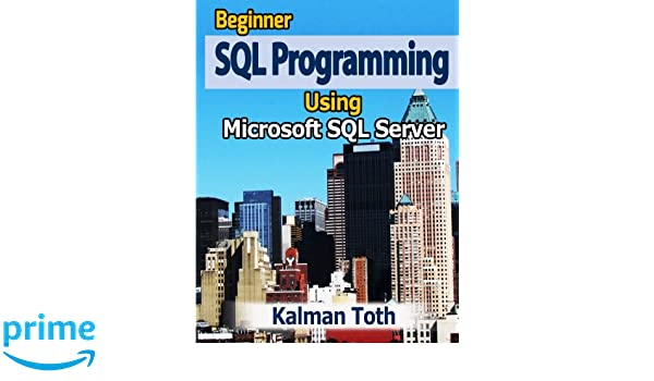 Beginner sql programming using microsoft sql server kalman toth beginner sql programming using microsoft sql server kalman toth 9781479335565 amazon books fandeluxe Image collections