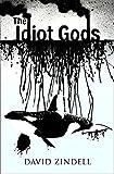 The Idiot Gods