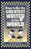How to Be the Greatest Writer in the World, Matt S. Cibula, 155933276X