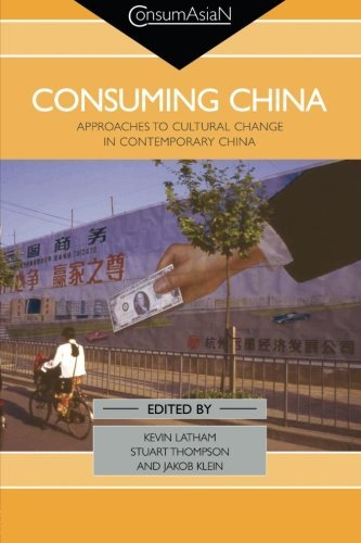 Consuming China: Approaches to Cultural Change in Contemporary China (Consumasian Book Series)