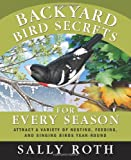 Backyard Bird Secrets for Every Season, Sally Roth, 1594869111
