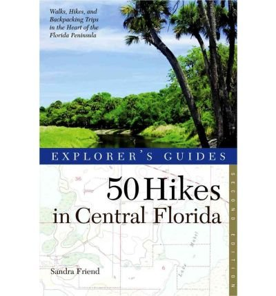 Read Online [ Explorer's Guide 50 Hikes in Central Florida (50 Hikes in Central Florida) ] By Friend, Sandra ( Author ) [ 2011 ) [ Paperback ] PDF