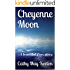 Cheyenne Moon: A beautiful Love story