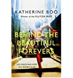 [(Behind the Beautiful Forevers: Life, Death and Hope in a Mumbai Slum)] [Author: Katherine Boo] published on (June, 2012)