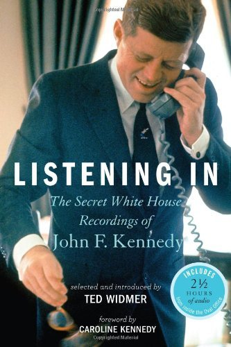 Read Online Listening In: The Secret White House Recordings of John F. Kennedy by Ted Widmer (2012-09-25) ebook