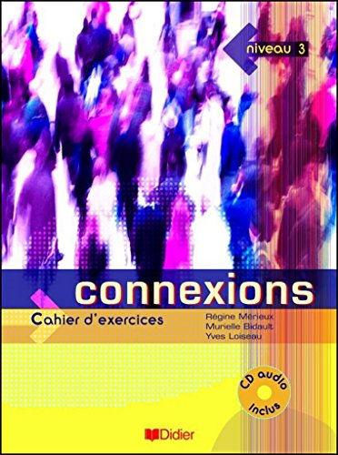 Connexions. Cahier d'exercices. Per le Scuole superiori. Con CD Audio: Connexions. Niveau 3. Cahier d'Exercices (+ CD)