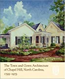 The Town and Gown Architecture of Chapel Hill, North Carolina, 1795-1975, M. Ruth Little, 0807830720