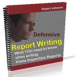 Defensive Report Writing for Home Inspectors: What you need to know when writing Home Inspections reports. by [Johnson, Robert]