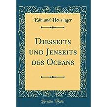 Diesseits und Jenseits des Oceans (Classic Reprint) (German Edition)