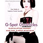 G-Spot Chronicles: Ejaculating Women and the G-Spot Mystique |  Jaiya,Suzie Heumann,Deborah Sundahl,Carol Queen,Pamela Rogers
