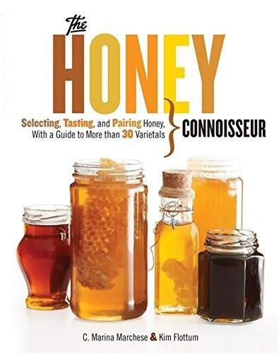 Honey Connoisseur: Selecting, Tasting, and Pairing Honey, With a Guide to More Than 30 Varietals by Marchese, C. Marina, Flottum, Kim(June 4, 2013) Hardcover