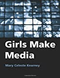 Girls Make Media, Mary Celeste Kearney, 0415972787