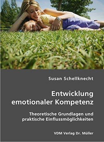 Entwicklung emotionaler Kompetenz: Theoretische Grundlagen und praktische Einflussmöglichkeiten