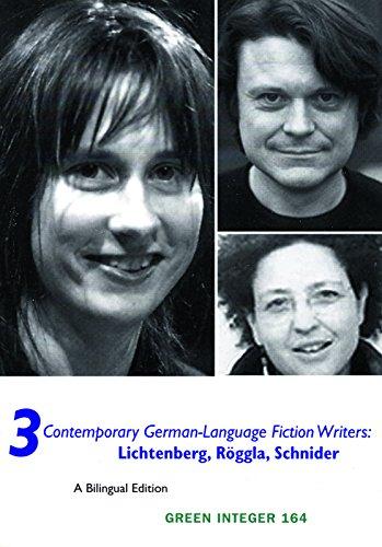 Three Contemporary German Language Fiction Writers: Bernd Lichtenberg, Kathrin Roggla, and Kristin Schneider (Green Integer) by Green Integer