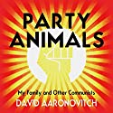Party Animals Audiobook by David Aaronovitch Narrated by David Aaronovitch