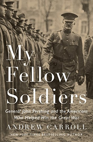 My Fellow Soldiers: General John Pershing and the Americans Who Helped Win the Great - Stores Roosevelt Field