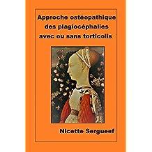 Approche ostéopathique des plagiocéphalies avec ou sans torticolis (French Edition)