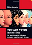From Guestworkers into Muslims: The Transformation of Turkish Immigrant Associations in Germany, Gokce Yurdakul, 1443800600