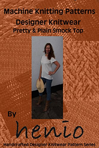 Machine Knitting Pattern: Designer Knitwear: Pretty and Plain Smock Top (henio Handcrafted Designer Knitwear Single Pattern Series Book 3)