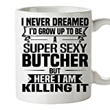 Sexy BUTCHER Mug 11 Oz - Funny and Pround Gift - Unique Coffee Mug, Coffee Cup