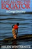 img - for East Along the Equator: A Congo Journey by Helen Winternitz (1987-11-05) book / textbook / text book