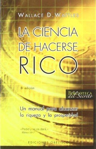 LA CIENCIA DE HACERSE RICO (Spanish Edition) Tra edition by Wattles, Wallace D. (2007) Paperback (Ciencia Rico Hacerse De La)