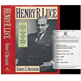 Henry R. Luce: A Political Portrait of the Man Who Created the American Century