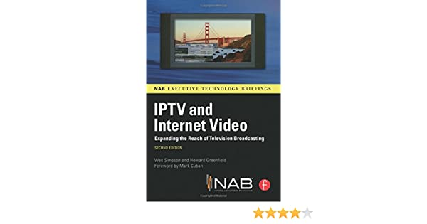 IPTV and Internet Video, Second Edition: Expanding the Reach of