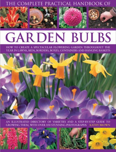 The Complete Practical Handbook of Garden Bulbs: How to create a spectacular flowering garden throughout the year with bulbs, corms, tubers and rhizomes (Complete Practical - Spectacular Flowering Garden