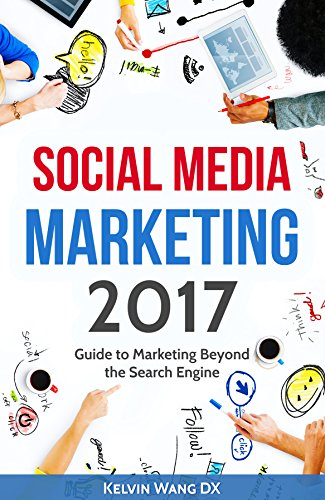 Social Media Marketing 2017: Guide to Marketing Beyond the Search
