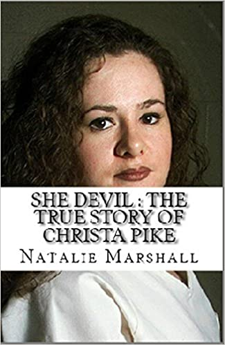 Read Online She Devil The True Story Of Christa Pike Pdf