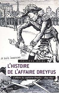 L'histoire de l'Affaire Dreyfus : Tome 1, L'affaire du capitaine Dreyfus, 1894-1897 par Philippe Oriol