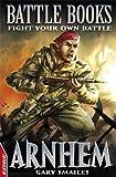 Arnhem: Fight Your Own Battle (EDGE: Battle Books)