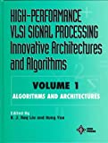 High-Performance VLSI Signal Processing Innovative Architectures and Algorithms, Algorithms and Architectures, , 078033468X