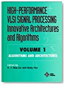 High-Performance VLSI Signal Processing Innovative Architectures and Algorithms, Algorithms and Architectures (Volume 1)