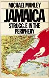 Jamaica : Struggle in the Periphery, Manley, Michael, 0906495989