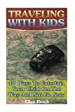 Traveling With Kids: 40 Ways To Entertain Your Child On The Way And Not Go Nuts