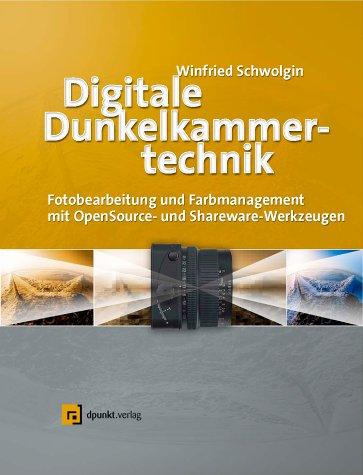 Digitale Dunkelkammertechnik. Fotobearbeitung und Farbmanagement mit Open-Source- und Shareware-Werkzeugen, mit CD-ROM