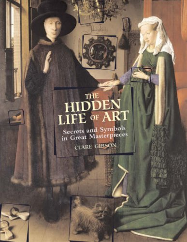 The Hidden Life of Art: Secrets and Symbols in Great Masterpieces pdf
