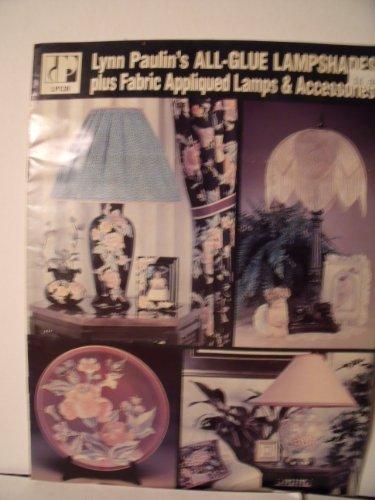 - Lynn Paulin's All-Glue Lampshades - Plus Fabric Appliqued Lamps & Accessories