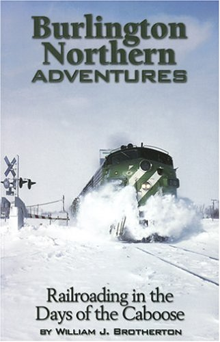 Northern Burlington Caboose - Burlington Northern Adventures: Railroading in the Days of the Caboose