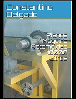 Planos Máquina Rotomoldeo 10000 Litros (Romoldeo) (Spanish Edition) (Spanish) Paperback – May 1, 2018