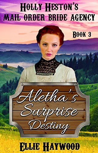 MAIL ORDER BRIDE: Aletha's Surprise Destiny (Holly Heston's Mail Order Bride Agency Book 3)